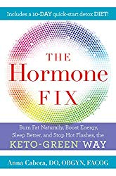 The Hormone Fix: Burn Fat Naturally, Boost Energy, Sleep Better, and Stop Hot Flashes, the Keto-Green Way