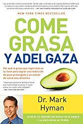 Come grasa y adelgaza / Eat Fat, Get Thin: Por que la grasa que ingerimos es la clave para lograr una reduccion de peso prolongada y un estado de salud mas dinamico (Spanish Edition)