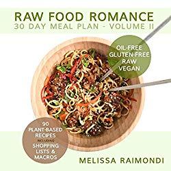RAW FOOD ROMANCE: 30 DAY MEAL PLAN – VOLUME II