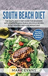 South Beach Diet: The South Beach Diet Guide for Beginners With Complete Meal Plan & Delicious Recipes to Get Healthy and Lose Weight Fast (South Beach Diet Series) (Volume 1)