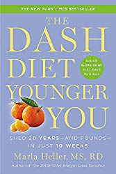 The DASH Diet Younger You: Shed 20 Years–and Pounds–in Just 10 Weeks (A DASH Diet Book)