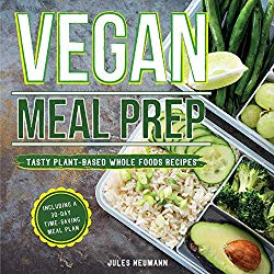 Vegan Meal Prep: Tasty Plant-Based Whole Foods Recipes Including a 30-Day Time-Saving Meal Plan, 2nd Edition