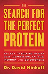 The Search for the Perfect Protein: The Key to Solving Weight Loss, Depression, Fatigue, Insomnia, and Osteoporosis