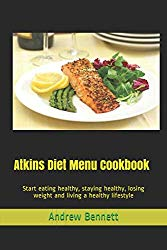 Atkins Diet Menu Cookbook: Start eating healthy, staying healthy, losing weight and living a healthy lifestyle