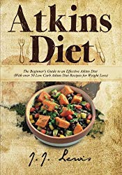 Atkins Diet: The Beginner's Guide to an Effective Atkins Diet (With over 50 Low Carb Atkins Diet Recipes for Weight Loss)