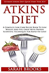Atkins Diet: Ultimate Atkins Diet Quick Start Tool Kit! – A Complete Low Carb Recipe Book To Lose Weight And Feel Great With Proven Scientific Techniques For Rapid Fat Loss!