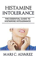 HISTAMINE INTOLERANCE: The Essential Guide to Histamine Intolerance