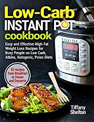 Low-Carb Instant Pot Cookbook: Easy and Effective High-Fat Weight Loss Recipes for Busy People on Low Carb, Atkins, Ketogenic, Paleo Diets. 55 Recipes … and Desserts (Instant Pot Recipe Cookbook)