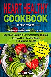 Heart Healthy Cookbook for Two: Easy Low Sodium & Low Cholesterol Recipes to Cook Heart Healthy Meals in 30 Minutes or Less, American Heart Association Cookbook
