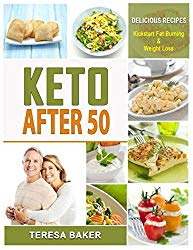 Keto After 50: Keto for Seniors – 5g Net of Carbs, 30 minute meals | Lose Weight, Restore Bone Health and Fight Disease Forever (Keto Diet Redefined)