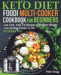 KETO DIET FOODI MULTI-COOKER Cookbook for Beginners: Low-Carb, High-Fat Recipes to Kickstart Weight Loss for Busy People on the Ketogenic Diet