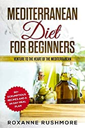 Mediterranean Diet For Beginners: Venture To The Heart Of The Mediterranean: 90+ Recipes And A 24 Day Meal Plan