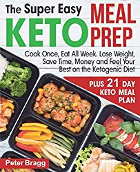 The Super Easy KETO MEAL PREP: Cook Once, Eat All Week. Lose Weight, Save Time, Money and Feel Your Best on the Ketogenic Diet,  PLUS 21 DAY KETO MEAL PLAN
