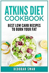 Atkins Diet Cookbook: Best Low Carb Recipes to Burn Your Fat