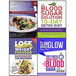 eat right 4 your type cookbook, blood sugar solution 10-day detox diet, lose weight for good blood sugar diet for beginners and 6 week challenge blood sugar diet 4 books collection set