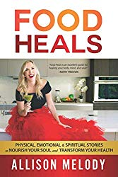 Food Heals: Physical, Emotional & Spiritual Stories to Nourish Your Soul and Transform Your Health