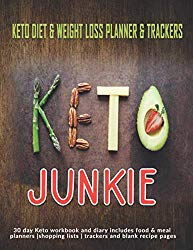 Keto Junkie: Keto Diet & Weight Loss Planner & Trackers: 30 day Keto workbook and diary includes food & meal planners |shopping lists | trackers and blank recipe pages