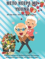 Keto Keeps Me Young: 60 Day Keto Diet Planner & Trackers: Keto food and exercise workbook includes meal planners  shopping lists   goal trackers and blank recipe pages