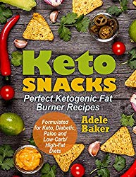 Keto Snacks: Perfect Ketogenic Fat Burner Recipes | Supports Healthy Weight Loss – Burn Fat Instead of Carbs | Formulated for Keto, Diabetic, Paleo and Low-Carb/High-Fat Diets