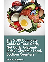 The 2019 Complete Guide to Total Carb, Net Carb, Glycemic Index, Glycemic Load, Sodium Counters For Atkins Diet, Keto Diet, DASH diet and Paleo: For Weight Loss, diabetes control and Healthy Condition