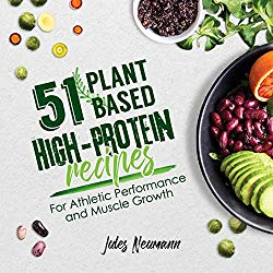 51 Plant-Based High-Protein Recipes: For Athletic Performance and Muscle Growth (vegan meal prep bodybuilding cookbook)