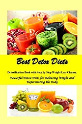 Best Detox Diets: Detoxification Book with Step by Step Weight loss Cleanse Powerful Detox Diets for Releasing Weight, Increase Energy and Rejuvenating the Body