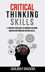 Critical Thinking Skills: 11 Proven Strategies To Improve Decision Making And Problem Solving Skills