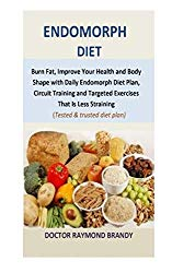 Endomorph Diet: Burn Fat, Improve Your Health and Body Shape with Daily Endomorph Diet Plan, Circuit Training and Targeted Exercises That Is Less Straining