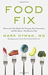 Food Fix: How to Save Our Health, Our Economy, Our Communities, and Our Planet–One Bite at a Time