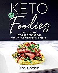 Keto For Foodies: The Ultimate Low-Carb Cookbook with over 125 Mouthwatering Recipes