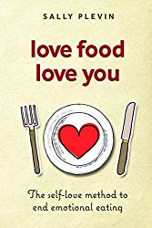 Love Food Love You: The Self Love Method to End Emotional Eating