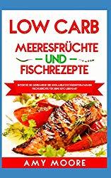 Low Carb Meeresfrüchte-und Fischrezepte: Entdecke die Geheimnisse der unglaublich kohlenhydratarmen Fischgerichte für deine Keto Lebensart (German Edition)