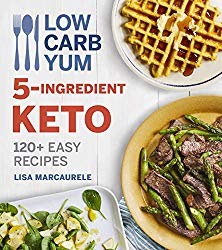 Low Carb Yum 5-Ingredient Keto: 120+ Easy Recipes