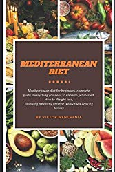 Mediterranean diet: Mediterranean diet for beginners. complete guide. Everything you need to know to get started. How to Weight loss, following a healthy lifestyle, know their cooking history