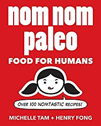 Nom Nom Paleo: Food for Humans (Volume 1)