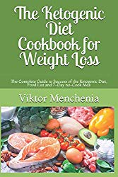 The Ketogenic Diet Cookbook for Weight Loss: The Complete Guide to Success of the Ketogenic Diet, Food List and 7-Day no-Cook Meal Plan