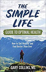 The Simple Life Guide to Optimal Health: How to Get Healthy and Feel Better Than Ever