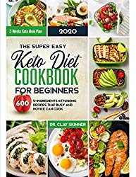 The Super Easy Keto Diet Cookbook for Beginners: 600 5-ingredients Ketogenic Recipes that Busy and Novice can cook | 2 Weeks Keto Meal Plan (Easy Cooking)