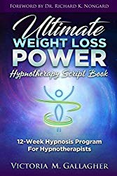 Ultimate Weight Loss Power Hypnotherapy Script Book: 12-Week Hypnosis Program For Hypnotherapists