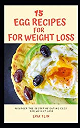15 EGG RECIPES FOR WEIGHT LOSS: Discover The Secret Of Eating Eggs For Weight Loss