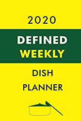 2020 Defined Weekly Dish Planner: Track And Plan Your Dish In 2020 With Defined Dish Planner (52 Weeks Food Planner | Journal | Log | Calendar): The … Defined Dish Weekly Meal Planner Gift Idea