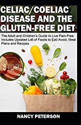 CELIAC/ COELIAC DISEASE AND THE GLUTEN-FREE DIET:The Adult and Children's Guide to Live Pain-Free. Includes Updated List of Foods to Eat/ Avoid, Meal Plans and Recipes