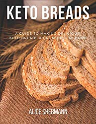 Keto Breads: Easy-to-follow Ketogenic Diet Recipes for Beginners, Simply Keto Recipe with Cooking Tips and Nutrient Fact, Keto Bible Guidebook (Easy Keto Dessert)