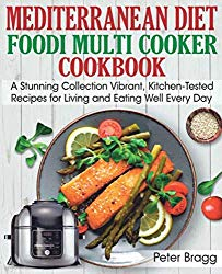 MEDITERRANEAN DIET Foodi Multi Cooker Cookbook: A Stunning Collection Vibrant, Kitchen-Tested Recipes for Living and Eating Well Every Day