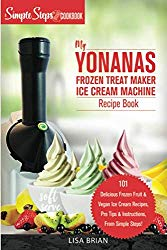 My Yonanas Frozen Treat Maker Soft Serve Ice Cream Machine Recipe Book, a Simple Steps Brand Cookbook: 101 Delicious Frozen Fruit & Vegan Ice Cream … Simple Steps! (Sorbet Maker, Vegan Gifts)