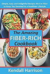 The Amazing Fiber-rich Cookbook: Simple, Easy and Delightful Recipes Rich in Fiber to Keep You Devoted to a Healthier Lifestyle