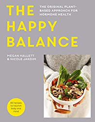 The Happy Balance: The original plant-based approach for hormone health – 60 recipes to nourish body and mind