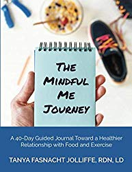 The Mindful Me Journey: A 40-Day Guided Journal Toward a Healthier Relationship with Food and Exercise