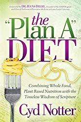 The Plan A Diet: Combining Whole Food, Plant Based Nutrition with the Timeless Wisdom of Scripture