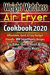Weight Watchers Air Fryer Cookbook #2020: Affordable, Quick & Easy Budget Friendly WW SmartPoints Recipes   Fry, Bake, Grill & Roast Most Wanted Family Meals
